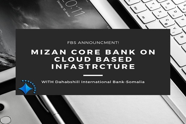 Dahabshill International Bank go for cloud based Core bank with FBS' Mizan Solution